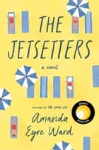 The Jetsetters - A Novel ebooks by Amanda Eyre Ward