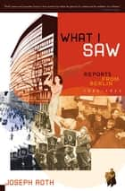 What I Saw: Reports from Berlin 1920-1933 ebook by Joseph Roth, Michael Hofmann, Michael Hofmann