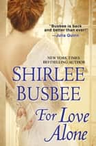 For Love Alone ebook by Shirlee Busbee