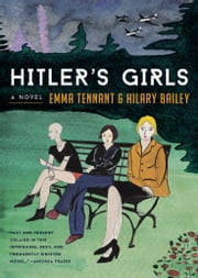 Hitler's Girls - A Novel ebook by Emma Tennant,Hilary Bailey