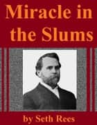 Miracle in the Slums ebook by Seth Rees