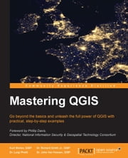Mastering QGIS ebook by Kurt Menke,GISP,Dr. Richard Smith Jr.,GISP,Dr. Luigi Pirelli,Dr. John Van Hoesen