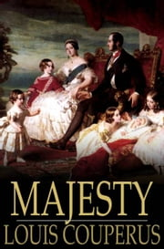 Majesty - A Novel ebook by Louis Couperus,Alexander Teixeira de Mattos