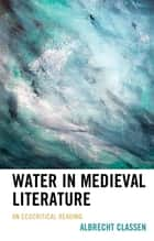 Water in Medieval Literature - An Ecocritical Reading ebook by Albrecht Classen