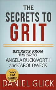 The Experts' Take On: The Secrets to Grit – Using Grit to Achieve Whatever You Want