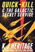 Quick-Kill And The Galactic Secret Service - A, cyberpunk, gender-bending, hard sci-fi space assassin adventure! ebook by K.J. Heritage
