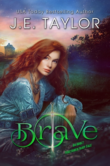 Brave - An Adult Fractured Fairy Tale ebook by J.E. Taylor