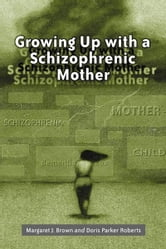 Growing Up with a Schizophrenic Mother ebook by Margaret J. Brown and Doris Parker Roberts