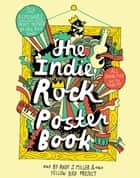Indie Rock Poster Book ebook by Andy J. Miller, Yellow Bird Project