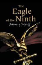 The Eagle of the Ninth ebook by Rosemary Sutcliff