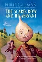 The Scarecrow and His Servant ebook by Philip Pullman,Peter Bailey