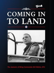Coming in to Land - The Memoirs of Wing Commander Bill Malins DFC ebook by Bill Malins