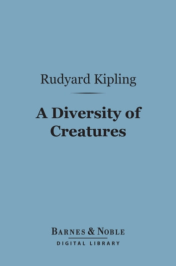 A Diversity of Creatures (Barnes & Noble Digital Library) ebook by Rudyard Kipling