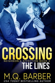 Crossing the Lines: Neighborly Affection Book 2 - Neighborly Affection, #2 ebook by M.Q. Barber