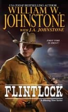 Flintlock ebook by William W. Johnstone, J.A. Johnstone