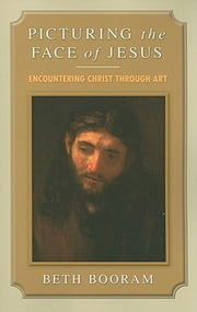 Picturing the Face of Jesus - Encountering Christ through Art ebook by Beth Booram