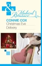 Christmas Eve Delivery (Mills & Boon Medical) ebook by Connie Cox