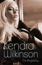 Kendra Wilkinson Biography ebook by David M. Silverstein