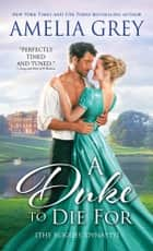A Duke to Die For - The Rogues' Dynasty ebook by Amelia Grey