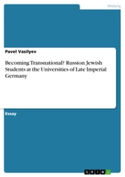 Becoming Transnational? Russion Jewish Students at the Universities of Late Imperial Germany ebook by Pavel Vasilyev