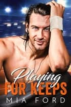 Playing For Keeps ebook by Mia Ford
