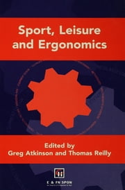 Sport, Leisure and Ergonomics ebook by Greg Atkinson,Thomas Reilly