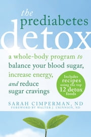 The Prediabetes Detox - A Whole-Body Program to Balance Your Blood Sugar, Increase Energy, and Reduce Sugar Cravings ebook by Sarah Cimperman, ND,Walter J. Crinnion, ND