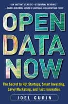 Open Data Now: The Secret to Hot Startups, Smart Investing, Savvy Marketing, and Fast Innovation ebook by Joel Gurin