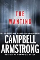 The Wanting ebook by Campbell Armstrong