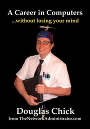A Career in Computers: Without losing your Mind ebook by Douglas Chick