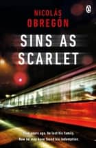 Sins As Scarlet - 'In the heady tradition of Raymond Chandler and Michael Connelly' A. J. Finn, bestselling author of The Woman in the Window ebook by Nicolás Obregón