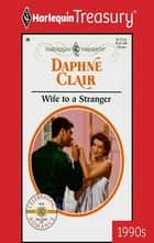 Wife to a Stranger ebook by Daphne Clair