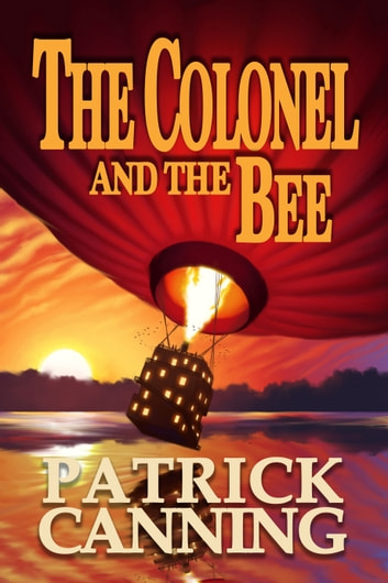 The Colonel and the Bee - A Globe-Trotting Adventure ebook by Patrick Canning