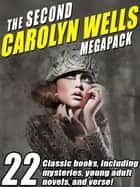 The Second Carolyn Wells Megapack - 22 Classic books, including mysteries, young adult novels, and verse ebook by Carolyn Wells