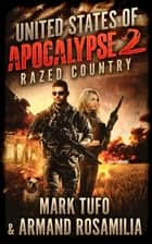 United States Of Apocalypse 2: Razed Country ebook by Mark Tufo, Armand Rosamilia