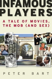Infamous Players - A Tale of Movies, the Mob, (and Sex) ebook by Peter Bart