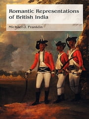 Romantic Representations of British India ebook by Michael J Franklin