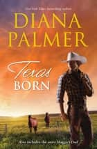 Texas Born/Texas Born/Maggie's Dad ebook by Diana Palmer