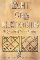 Light on Relationships - The Synastry of Indian Astrology ebook by Hart de Fouw, Robert E. Svoboda