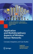 Application and Multidisciplinary Aspects of Wireless Sensor Networks - Concepts, Integration, and Case Studies ebook by Liljana Gavrilovska, Srdjan Krco, Ivan Stojmenovic,...
