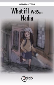 What if I was…Nadia - What if I was... ebook by Diane C. Skiejka,Jean-Luc Trudel,Annick Loupias