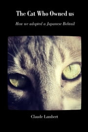 The Cat Who Owned Us ebook by Claude Lambert