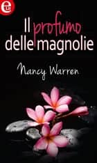 Il profumo delle magnolie ebook by Nancy Warren