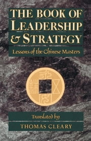 The Book of Leadership and Strategy - Lessons of the Chinese Masters ebook by Thomas Cleary