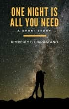 One Night Is All You Need - A Short Story ebook by Kimberly G. Giarratano