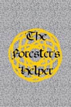 The Forester's Helper ebook by