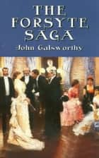 The Forsyte Saga eBook by John Galsworthy