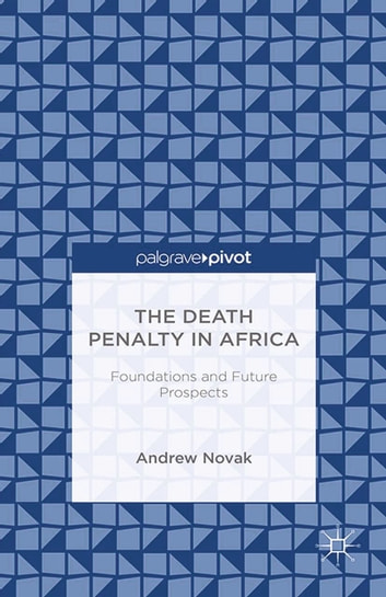 The Death Penalty in Africa: Foundations and Future Prospects ebook by A. Novak