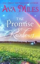 The Promise of Rainbows ebook by Ava Miles