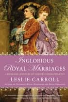 Inglorious Royal Marriages - A Demi-Millennium of Unholy Mismatrimony ebook by